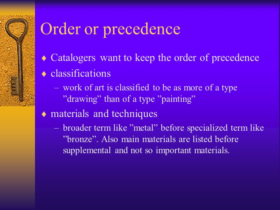 Order or precedence Catalogers want to keep the order of precedence