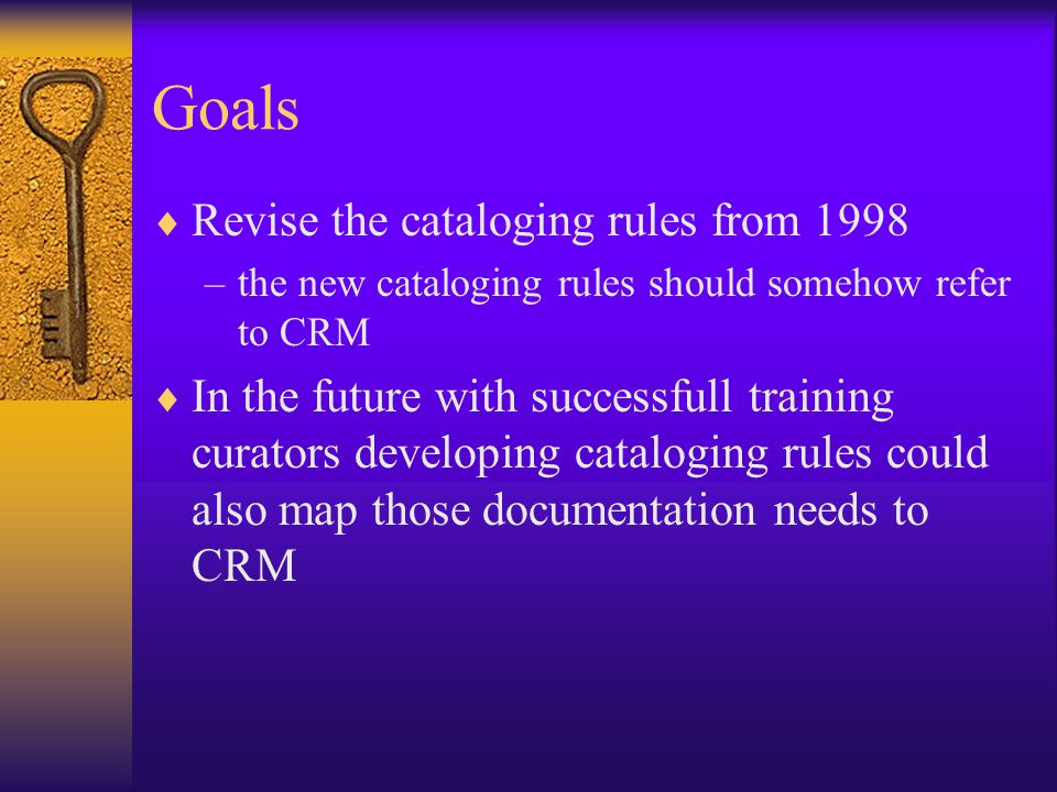 Goals Revise the cataloging rules from 1998
