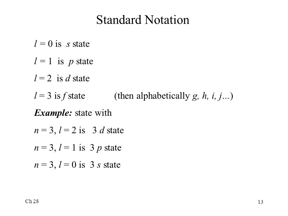 Standard Notation l = 0 is s state l = 1 is p state l = 2 is d state