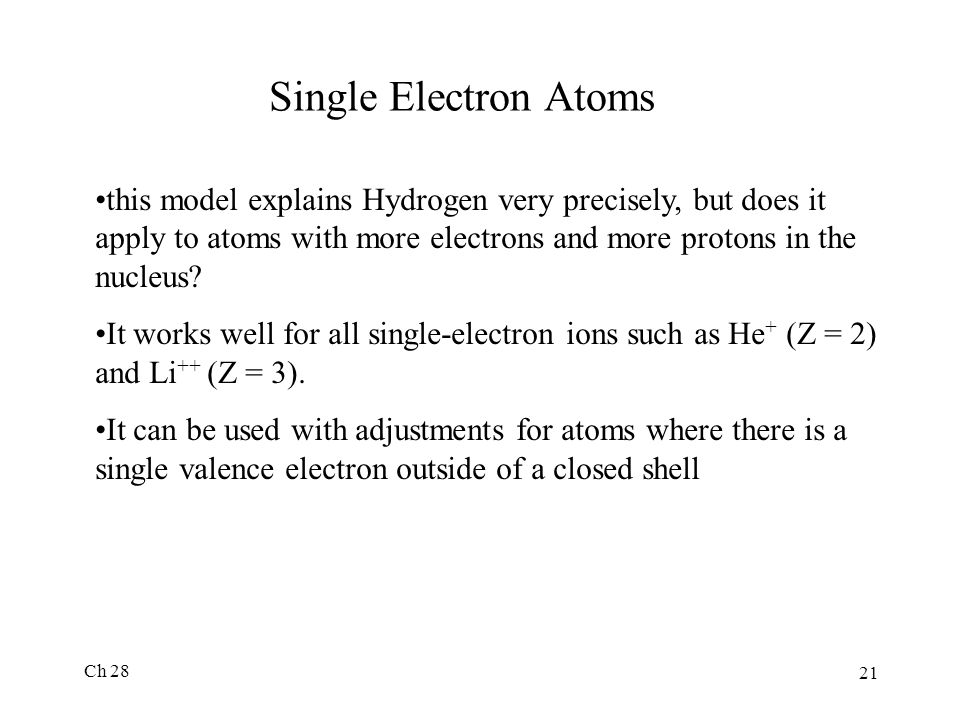 Single Electron Atoms this model explains Hydrogen very precisely, but does it apply to atoms with more electrons and more protons in the nucleus