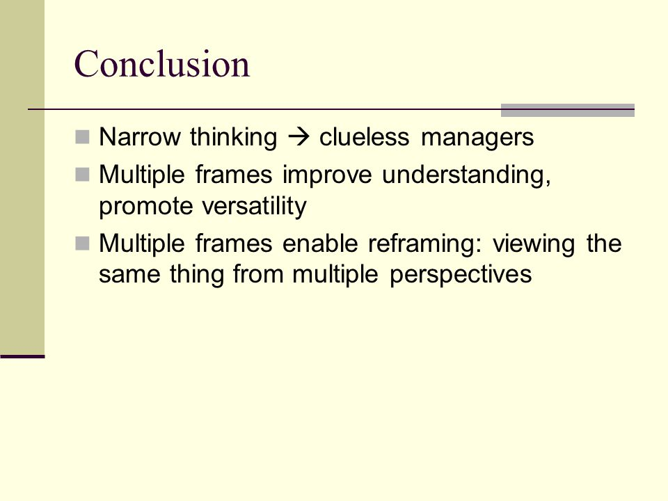 Conclusion Narrow thinking  clueless managers