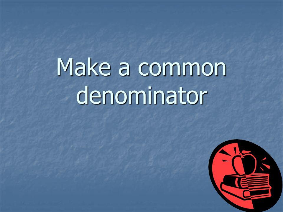 Make a common denominator