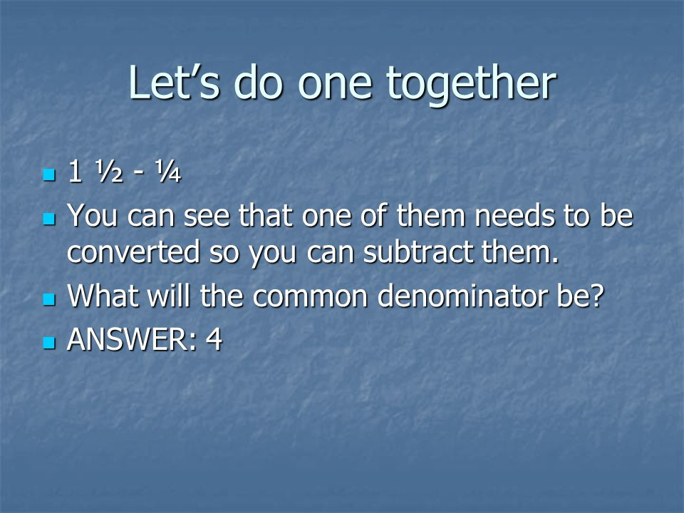 Let's do one together 1 ½ - ¼