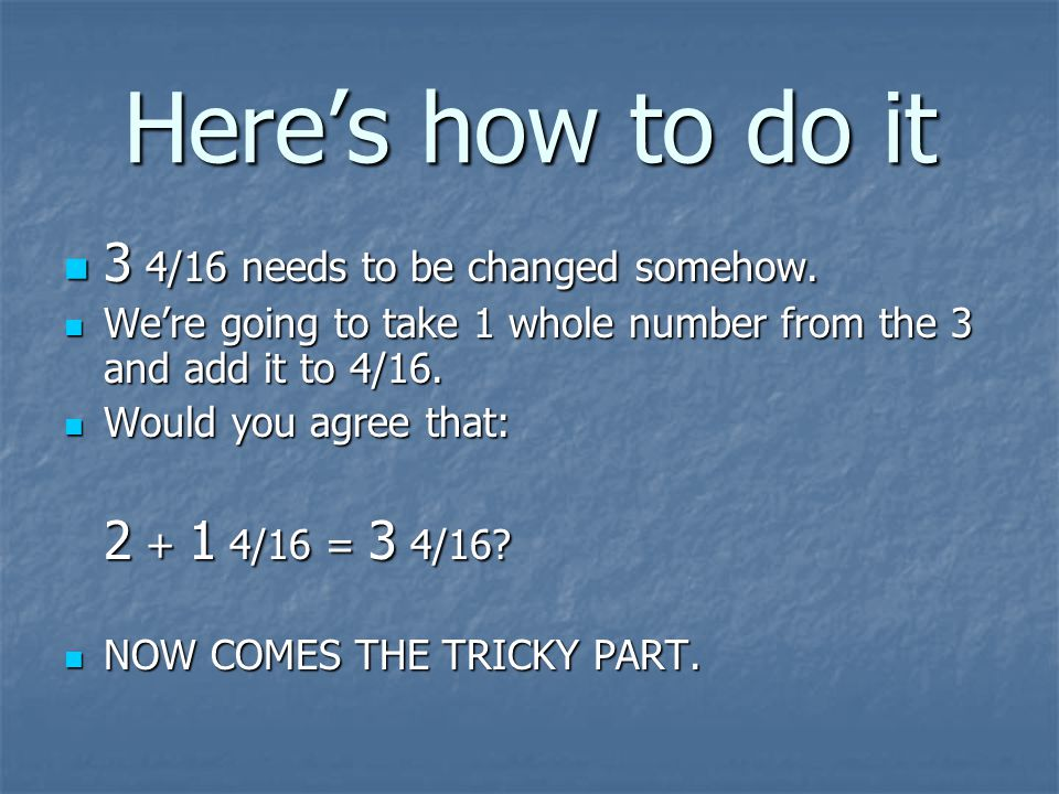 Here's how to do it 3 4/16 needs to be changed somehow.