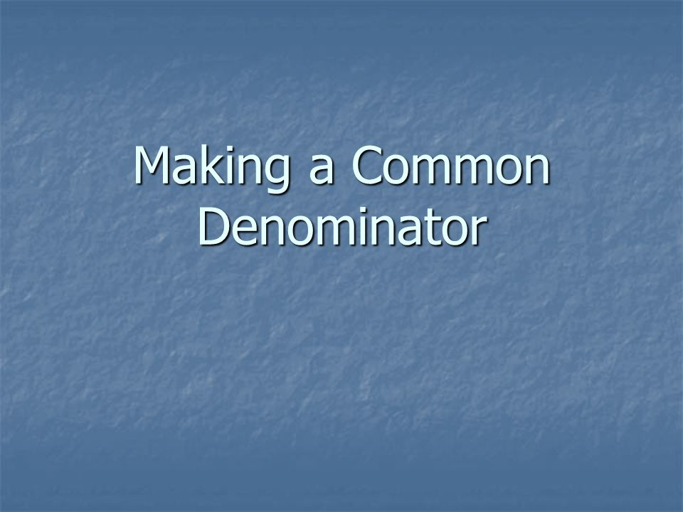 Making a Common Denominator