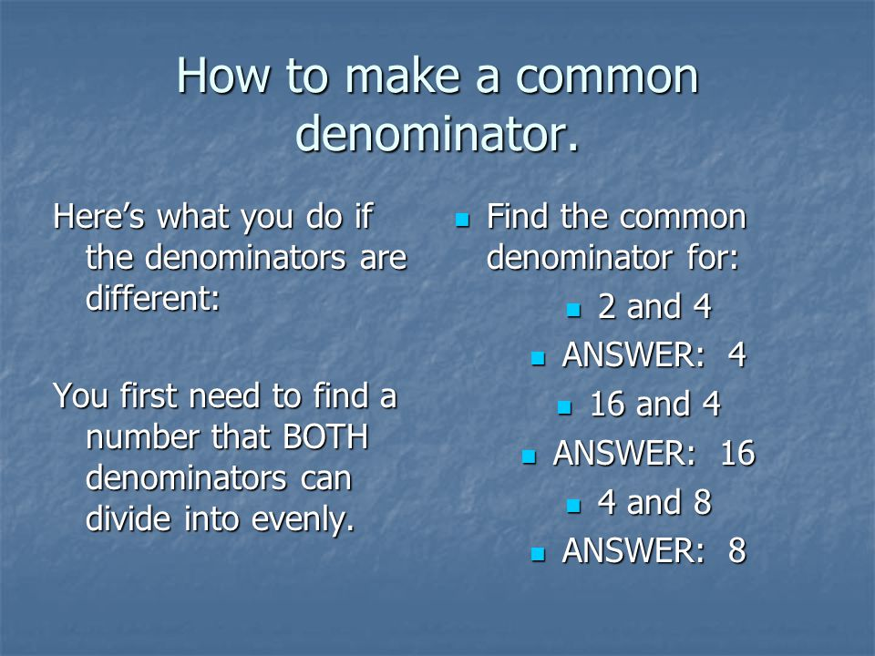 How to make a common denominator.