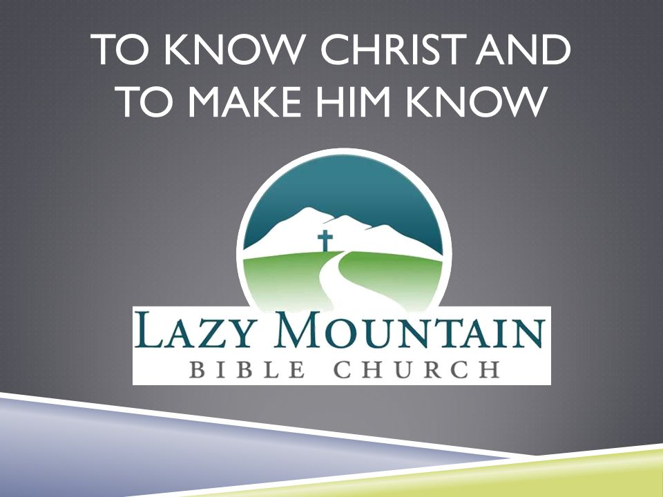 To Know Christ and to make him know