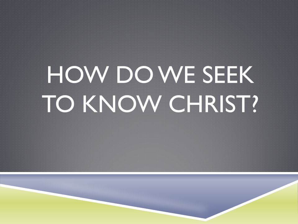 how do we seek to know Christ