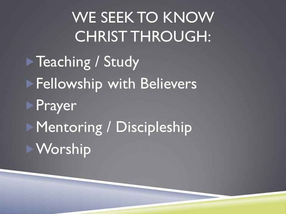 We seek to Know Christ through: