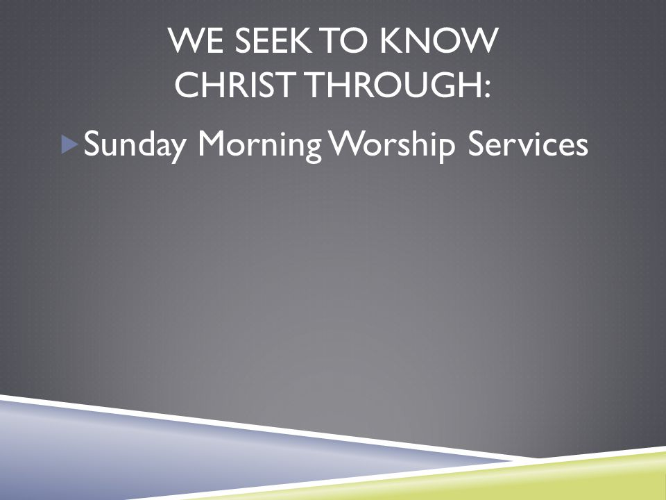 We seek to Know Christ through: