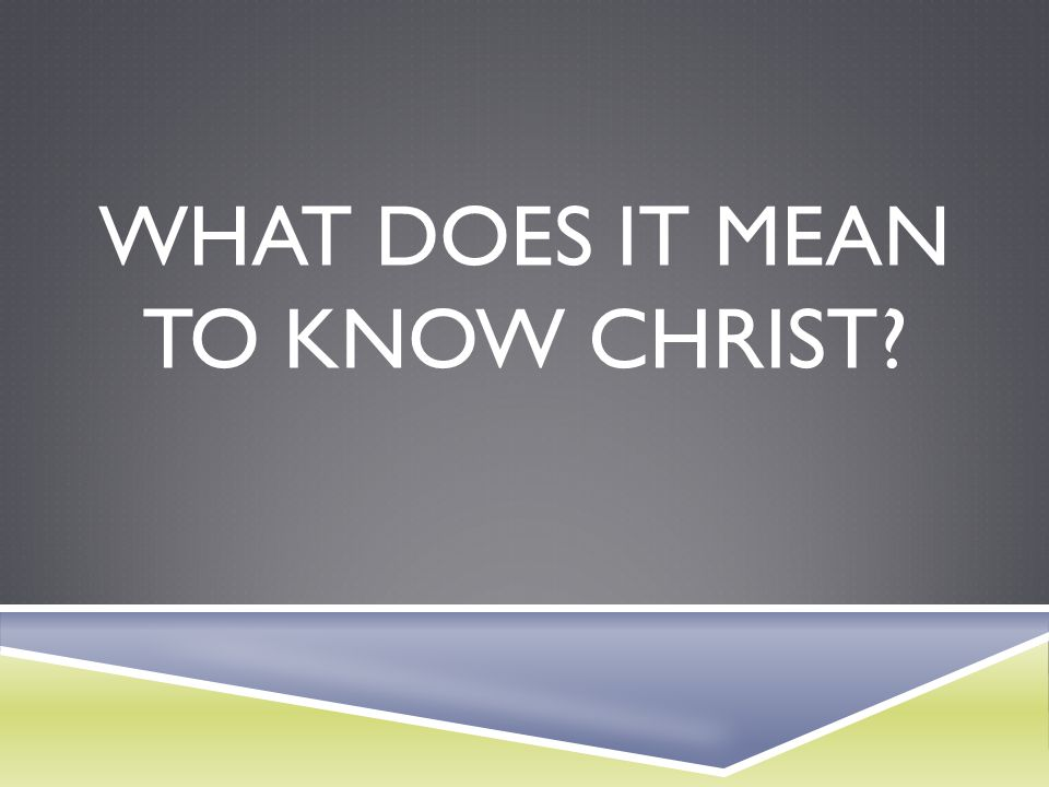 What does it mean to know Christ