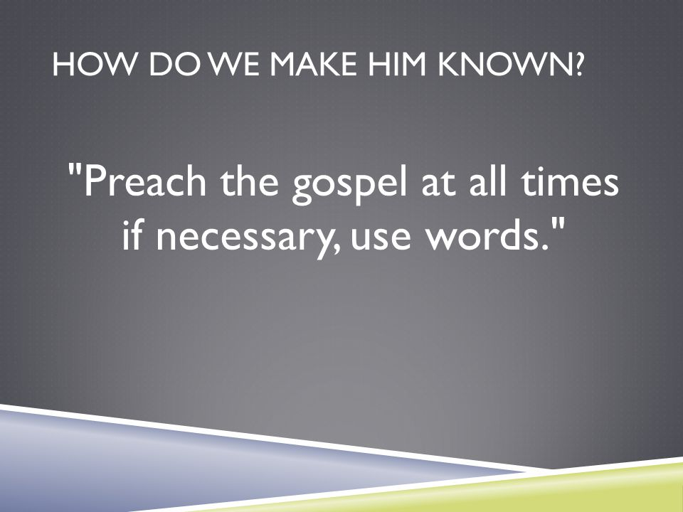 Preach the gospel at all times if necessary, use words.