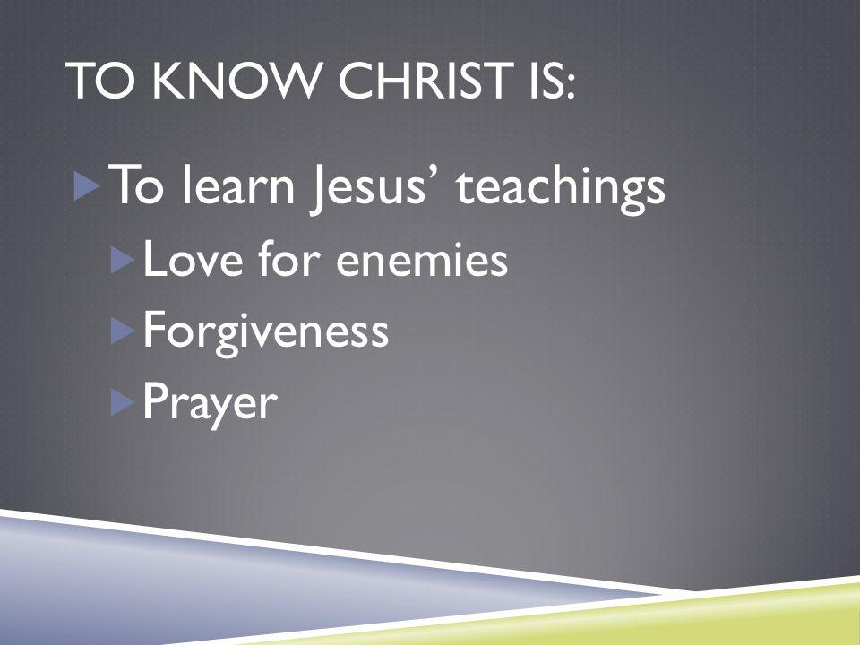 To learn Jesus' teachings
