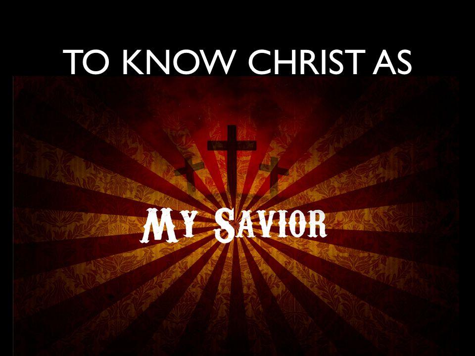 To know Christ as To know Him as Savior