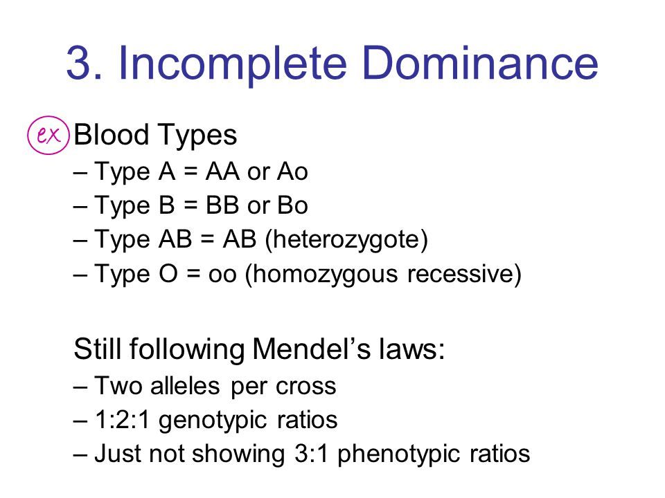 3. Incomplete Dominance ex Blood Types Still following Mendel's laws: