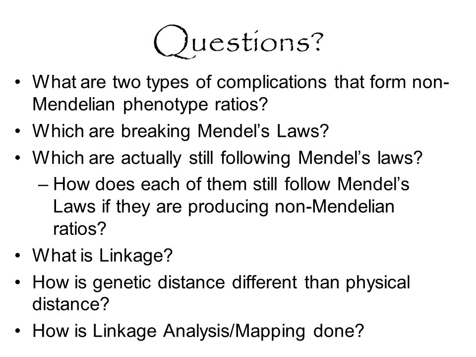 Questions What are two types of complications that form non-Mendelian phenotype ratios Which are breaking Mendel's Laws