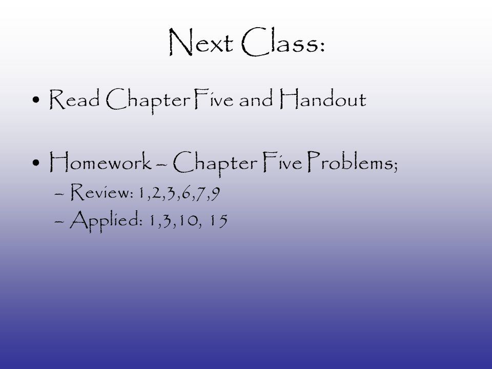Next Class: Read Chapter Five and Handout