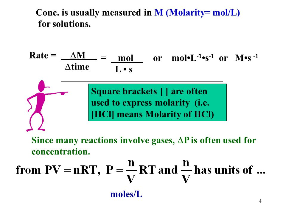 Conc. is usually measured in M (Molarity= mol/L)