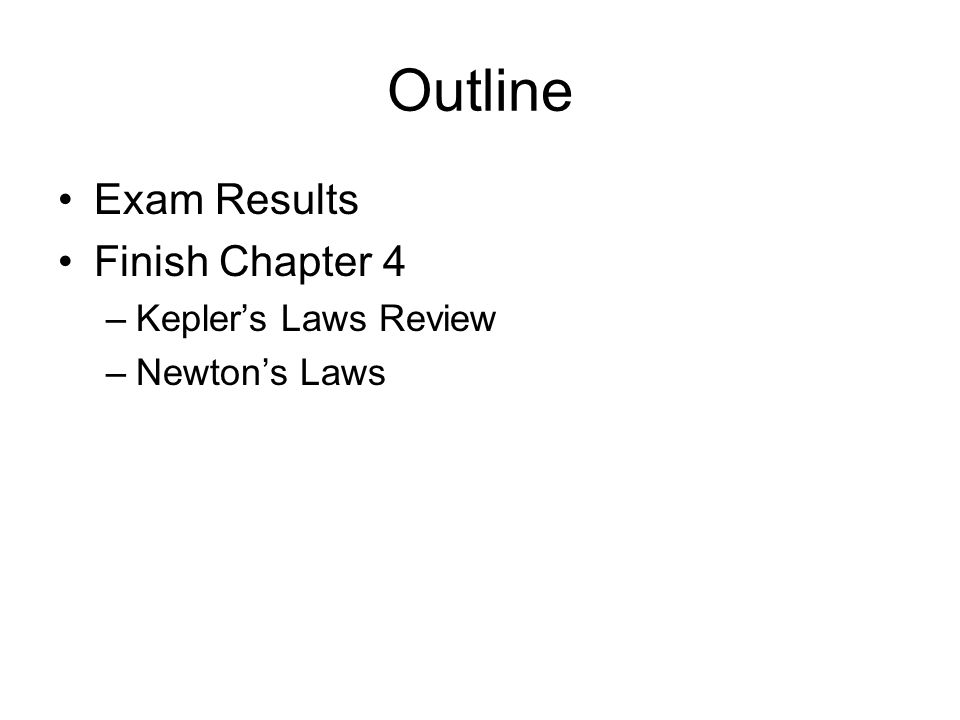 Outline Exam Results Finish Chapter 4 Kepler's Laws Review