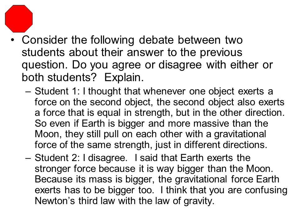Consider the following debate between two students about their answer to the previous question. Do you agree or disagree with either or both students Explain.