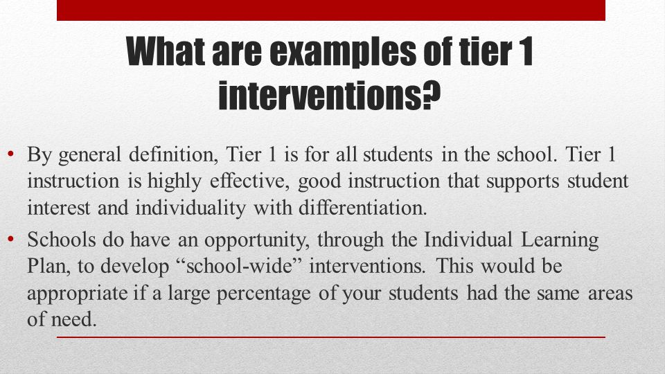 What are examples of tier 1 interventions