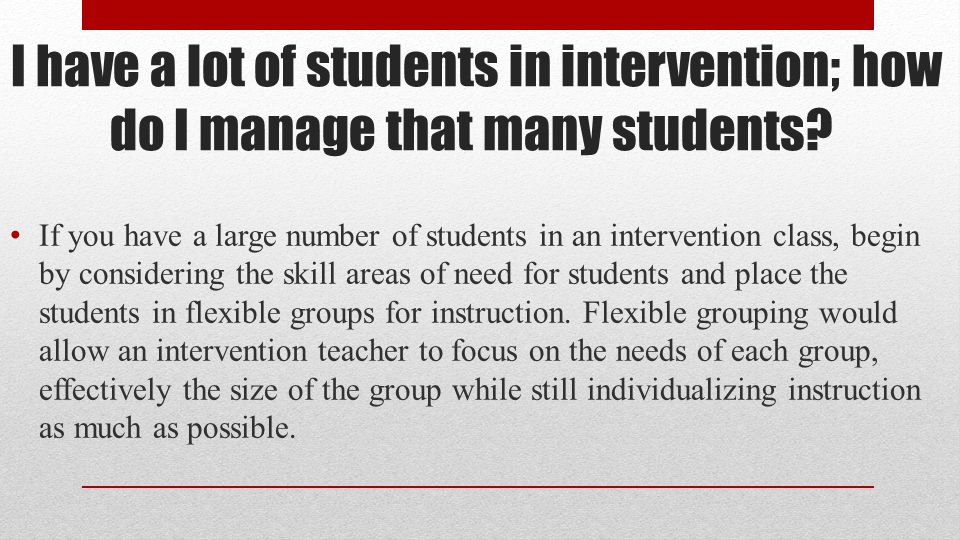 I have a lot of students in intervention; how do I manage that many students