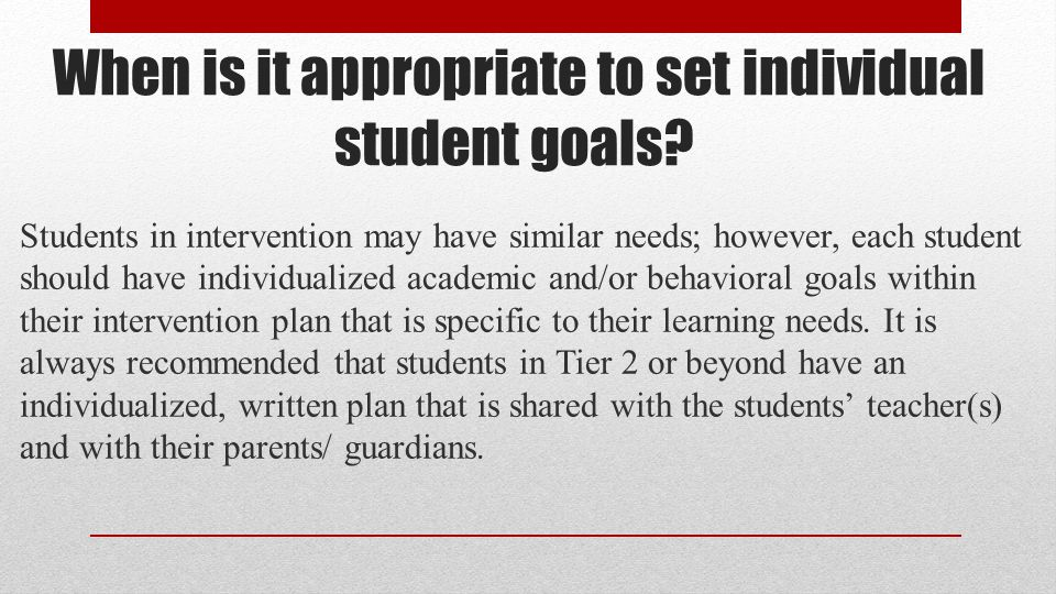 When is it appropriate to set individual student goals
