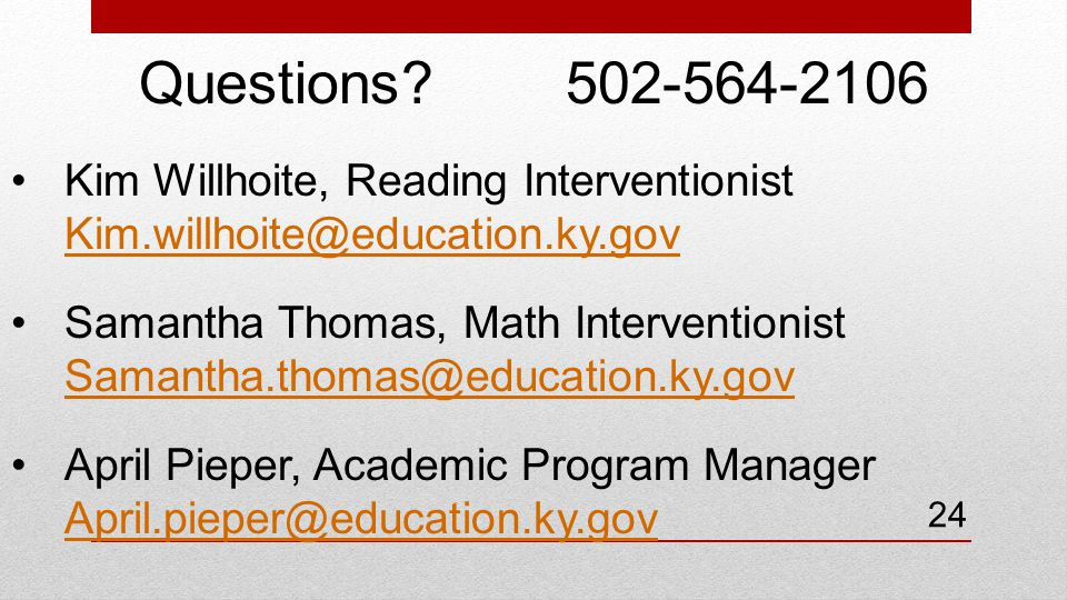 Questions 502-564-2106 Kim Willhoite, Reading Interventionist