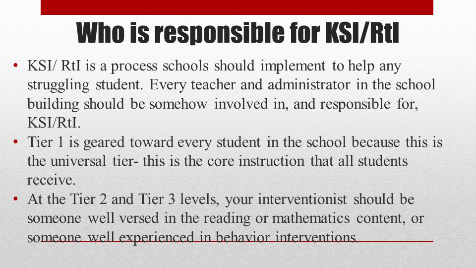Who is responsible for KSI/RtI