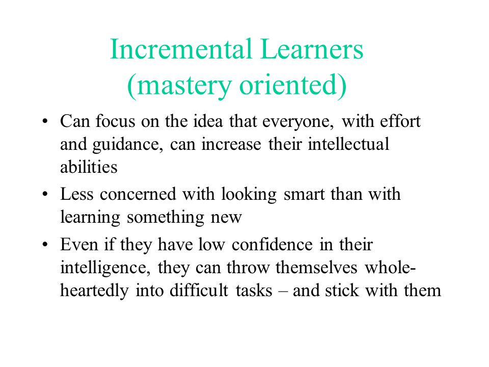 Incremental Learners (mastery oriented)