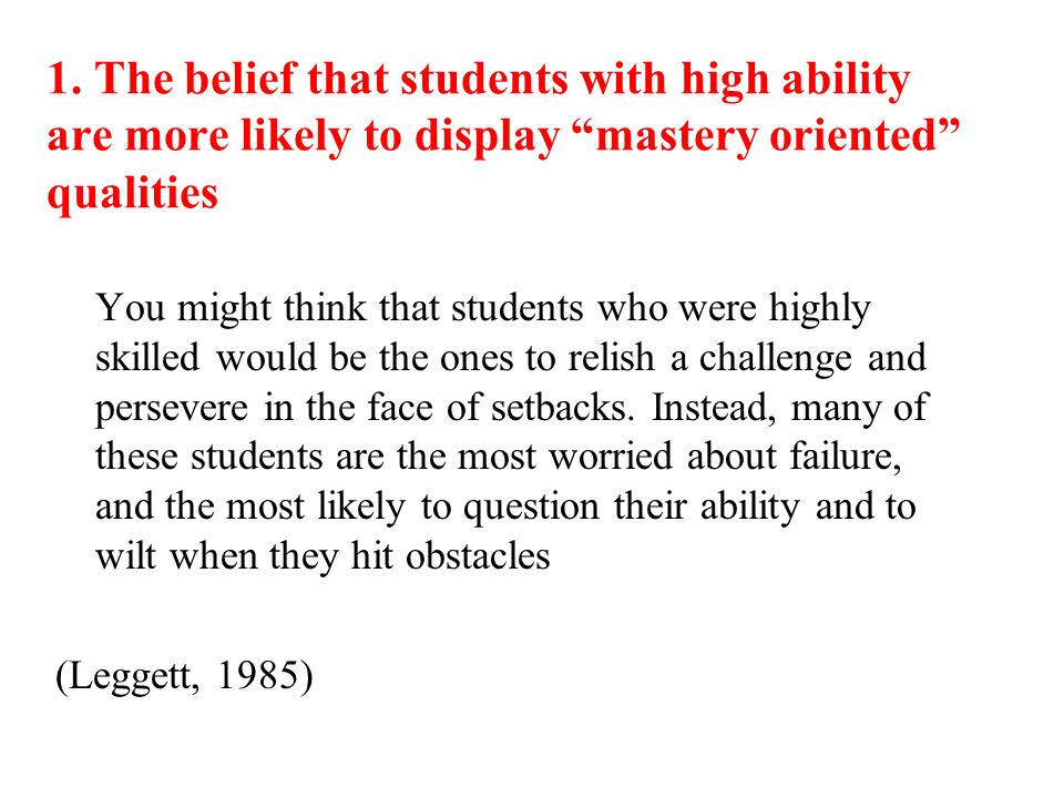 1. The belief that students with high ability are more likely to display mastery oriented qualities