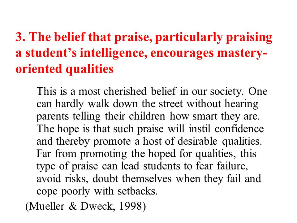 3. The belief that praise, particularly praising a student's intelligence, encourages mastery-oriented qualities
