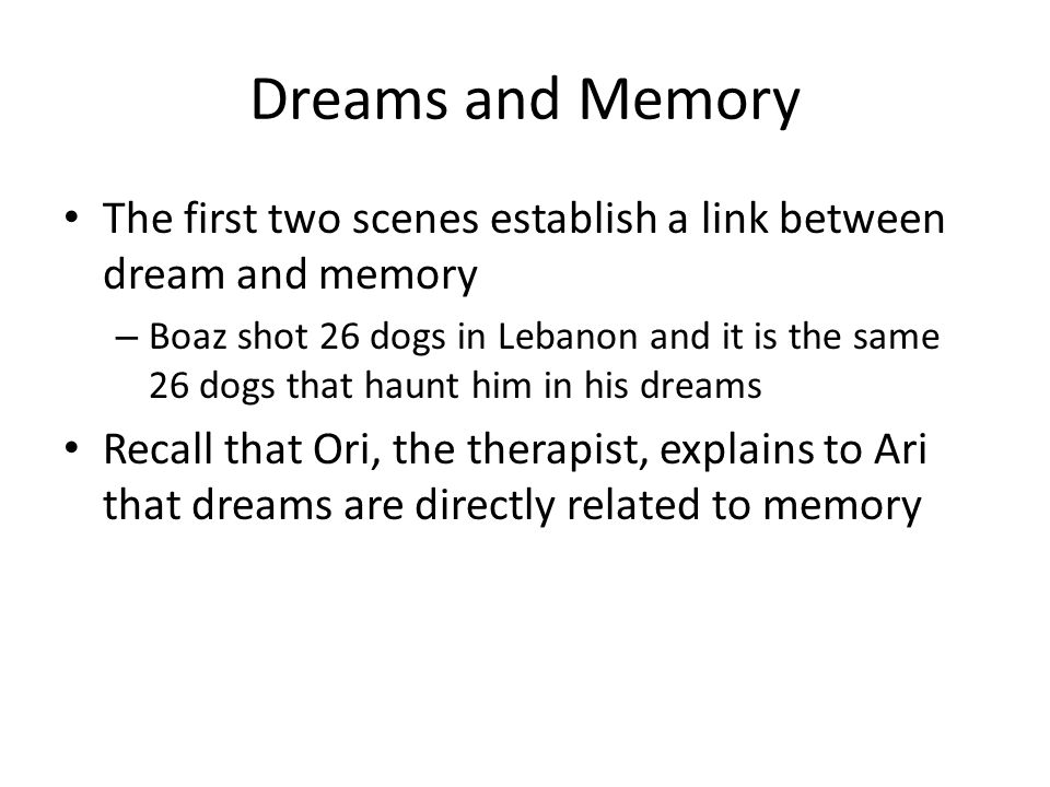 Dreams and Memory The first two scenes establish a link between dream and memory.