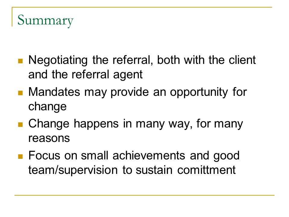 Summary Negotiating the referral, both with the client and the referral agent. Mandates may provide an opportunity for change.
