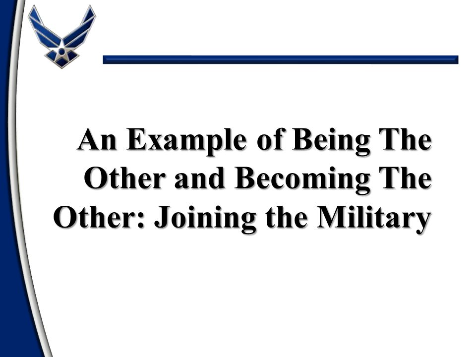 An Example of Being The Other and Becoming The Other: Joining the Military