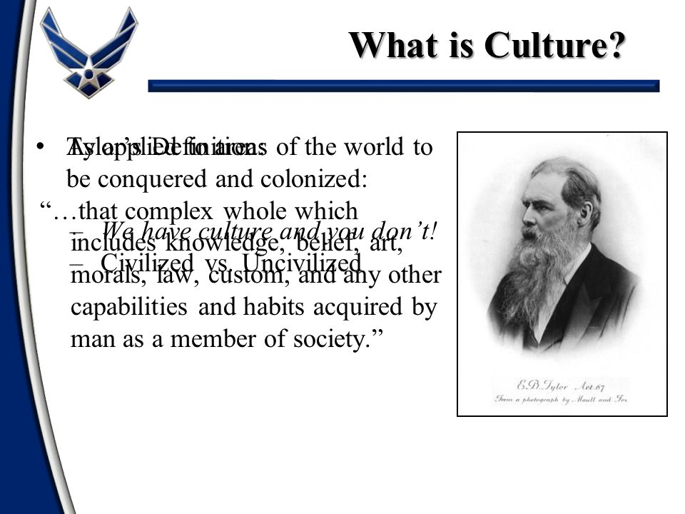 What is Culture As applied to areas of the world to be conquered and colonized: We have culture and you don't!