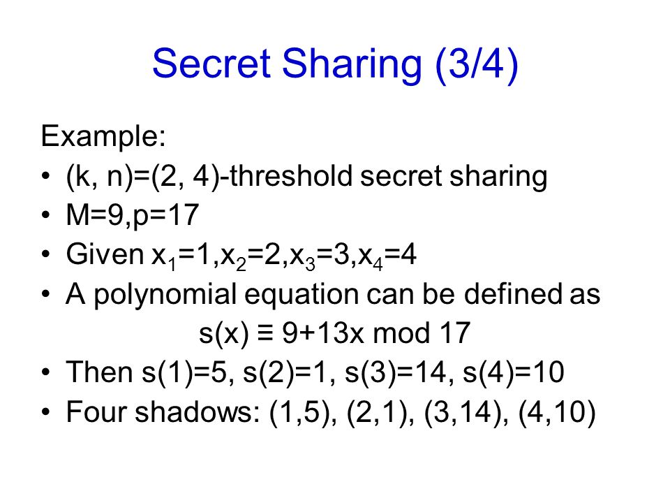 Secret Sharing (3/4) Example: (k, n)=(2, 4)-threshold secret sharing