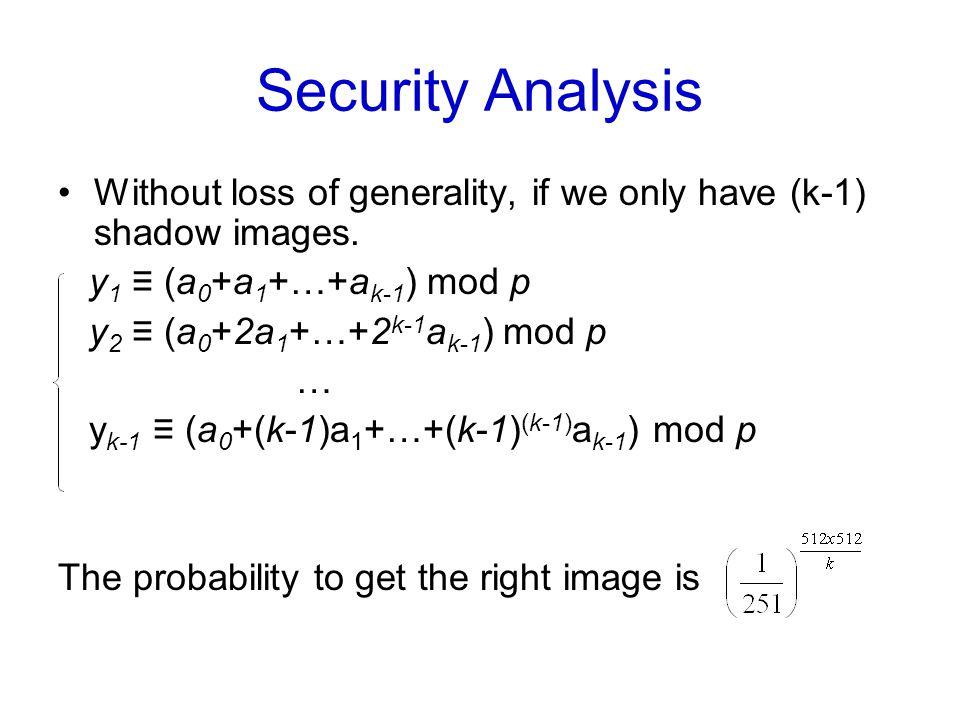 Security Analysis Without loss of generality, if we only have (k-1) shadow images. y1 ≡ (a0+a1+…+ak-1) mod p.