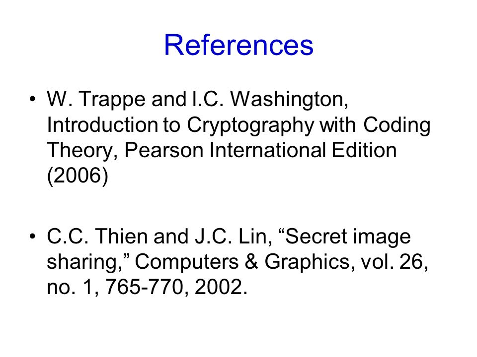 References W. Trappe and l.C. Washington, Introduction to Cryptography with Coding Theory, Pearson International Edition (2006)