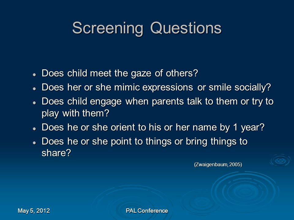 Screening Questions Does child meet the gaze of others