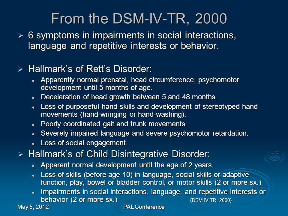 From the DSM-IV-TR, 2000 6 symptoms in impairments in social interactions, language and repetitive interests or behavior.