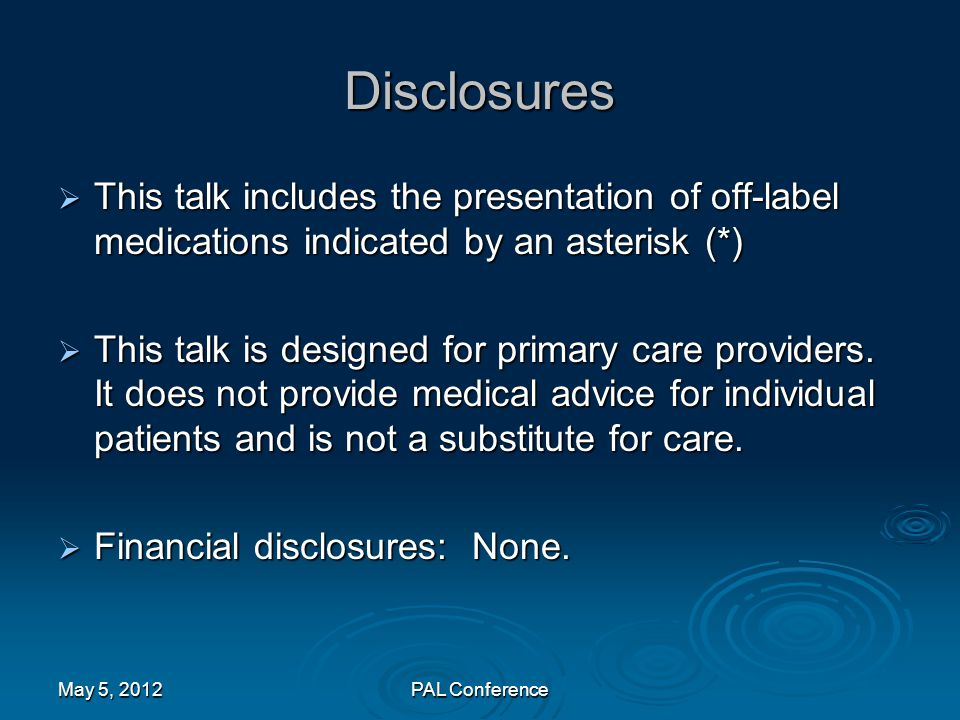 Disclosures This talk includes the presentation of off-label medications indicated by an asterisk (*)