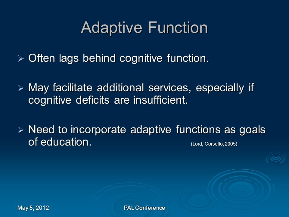 Adaptive Function Often lags behind cognitive function.