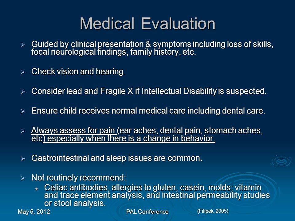 Medical Evaluation Guided by clinical presentation & symptoms including loss of skills, focal neurological findings, family history, etc.