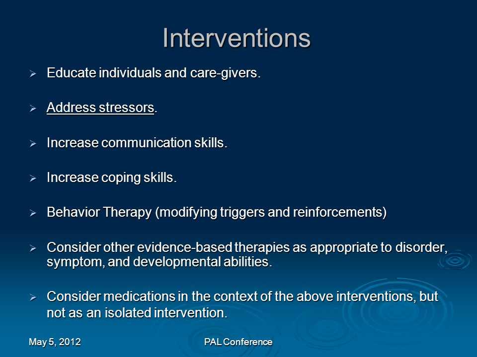 Interventions Educate individuals and care-givers. Address stressors.