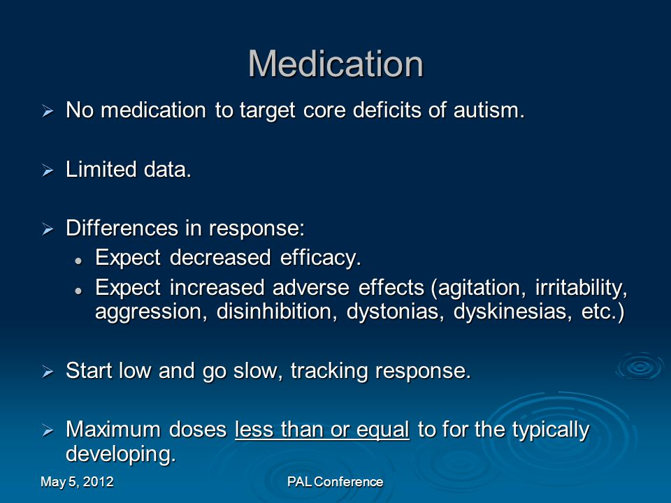 Medication No medication to target core deficits of autism.