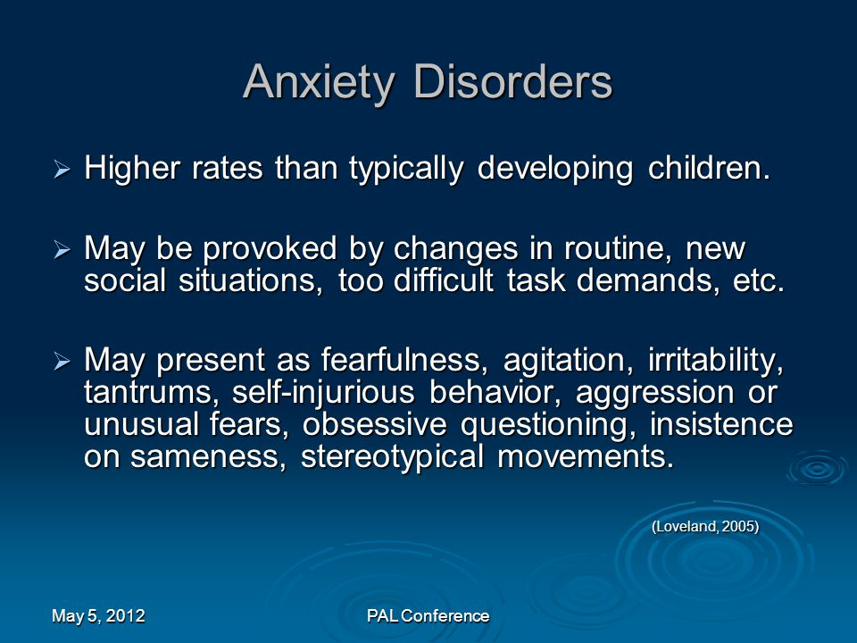 Anxiety Disorders Higher rates than typically developing children.