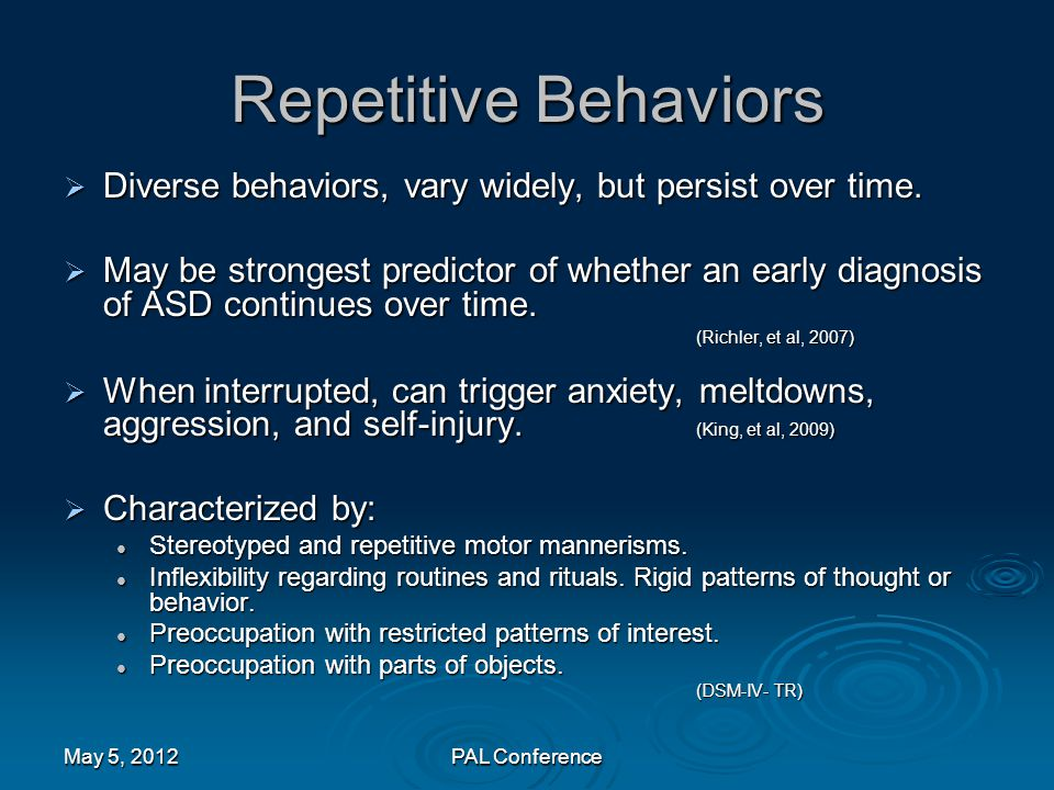Repetitive Behaviors Diverse behaviors, vary widely, but persist over time.