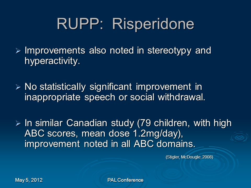RUPP: Risperidone Improvements also noted in stereotypy and hyperactivity.
