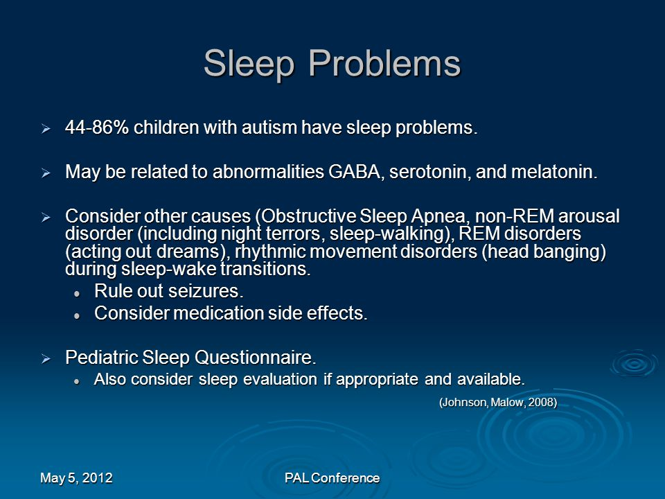 Sleep Problems 44-86% children with autism have sleep problems.